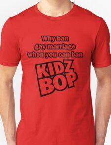 Why Ban Gay Marriage When You Can Ban Kidz Bop? T-Shirt