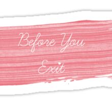 Before You Exit Sticker