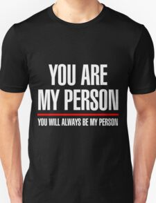 You are my person, you will be always my person - for dark T-Shirt