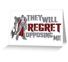 They Will Regret Opposing Me (Darius - LoL) Greeting Card