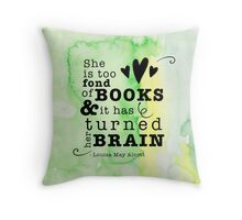 She is too fond of books & it has turned her brain (Louisa M. Alcott quote) Throw Pillow