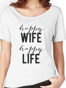 Happy Wife Happy Life Women's Relaxed Fit T-Shirt