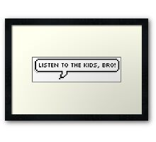 LISTEN TO THE KIS, BRO. Framed Print