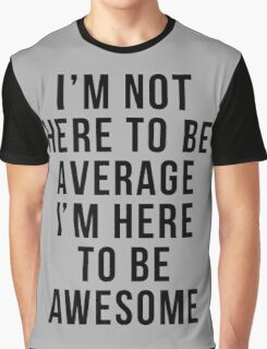 I'm Here To Be Awesome Funny Quote Graphic T-Shirt