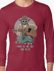 Come As You Are You Must Long Sleeve T-Shirt