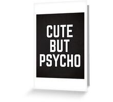 Cute But Psycho Funny Quote Greeting Card