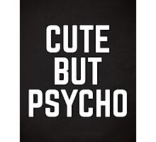 Cute But Psycho Funny Quote Photographic Print
