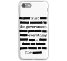 Trust the government, everything is fine. iPhone Case/Skin