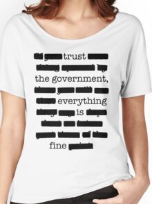 Trust the government, everything is fine. Women's Relaxed Fit T-Shirt