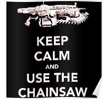 Keep Calm and Use The Chainsaw Poster