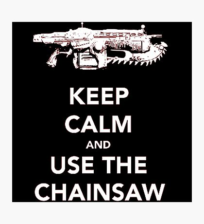 Keep Calm and Use The Chainsaw Photographic Print