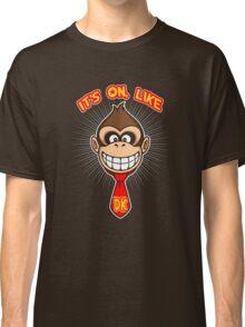 It's on like... Classic T-Shirt