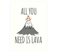 ALL YOU NEED IS LAVA ! Art Print