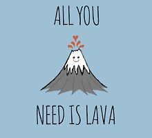ALL YOU NEED IS LAVA.... dadadadada T-Shirt