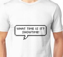 What time is it? SHOWTIME! Unisex T-Shirt