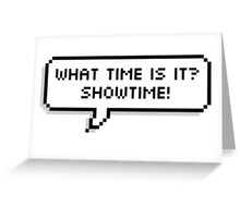 What time is it? SHOWTIME! Greeting Card
