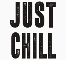 Just Chill - Black Text by INEFFABLE Designs