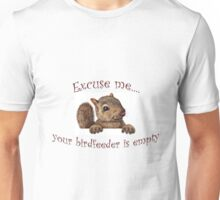 Excuse me...your birdfeeder is empty Unisex T-Shirt