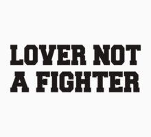Lover Not A Fighter - Black Text by INEFFABLE Designs