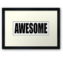 AWESOME, causing, ​feelings, ​great, ​admiration, ​respect, fear, Framed Print