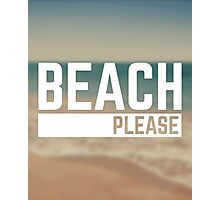 Beach Please Funny Quote Photographic Print