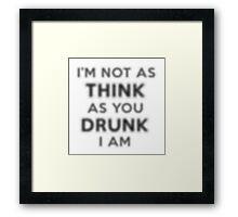 THINK DRUNK Framed Print
