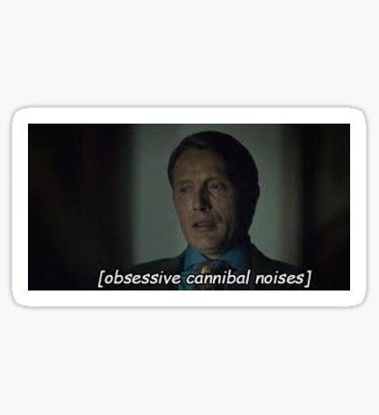 """Obsessive cannibal noises"" - Hannibal sticker  Sticker"