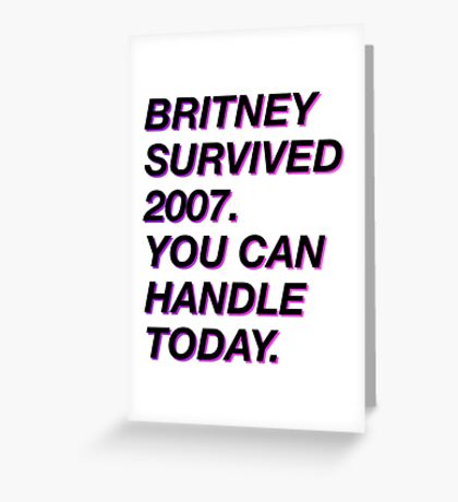 BRITNEY SURVIVED 2007 Greeting Card