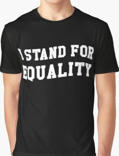 I STAND FOR EQUALITY Graphic T-Shirt