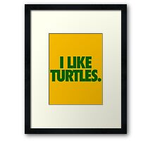 I LIKE TURTLES. Framed Print