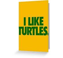 I LIKE TURTLES. Greeting Card
