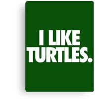 I LIKE TURTLES. - Alternate Canvas Print