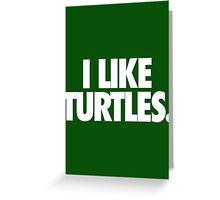 I LIKE TURTLES. - Alternate Greeting Card
