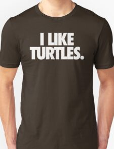 I LIKE TURTLES. - Alternate T-Shirt