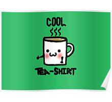 Cool Tea-Shirt  Poster