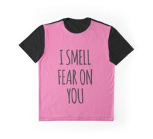 I SMELL FEAR ON YOU - LOUISE Graphic T-Shirt
