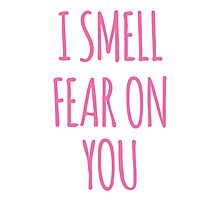 I SMELL FEAR ON YOU - LOUISE Photographic Print