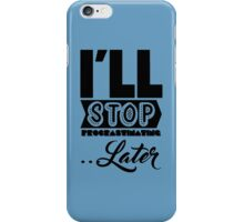 I'll Stop Procrastinating Later iPhone Case/Skin