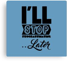 I'll Stop Procrastinating Later Canvas Print