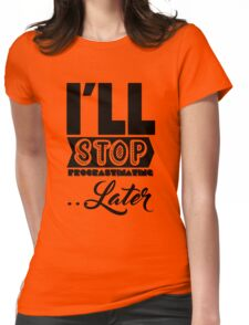 I'll Stop Procrastinating Later Womens Fitted T-Shirt