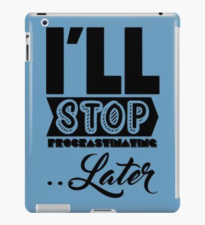 I'll Stop Procrastinating Later iPad Case/Skin