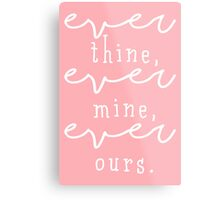 ever thine, ever mine, ever ours. Metal Print