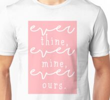 ever thine, ever mine, ever ours. Unisex T-Shirt