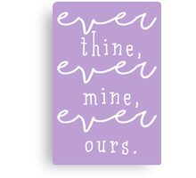ever thine, ever mine, ever ours. Canvas Print