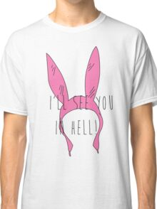 Louise Belcher: I'll See You in Hell (simple print) Classic T-Shirt