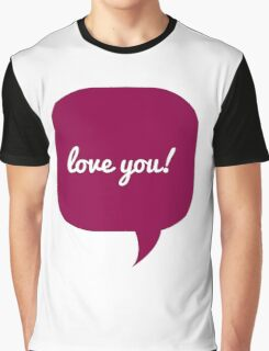 love you! Graphic T-Shirt