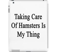 Taking Care Of Hamsters Is My Therapy  iPad Case/Skin