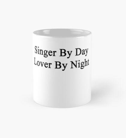 Singer By Day Lover By Night  Mug