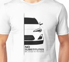 No Substitute (eh, except for the Subie) Unisex T-Shirt