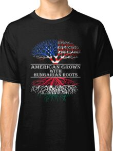 American Grown With Hungarian Roots Classic T-Shirt